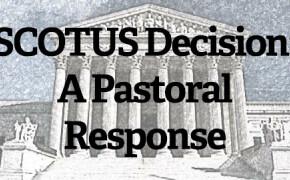 A Pastoral Response to SCOTUS