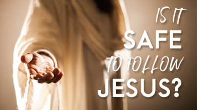 "Is it ""safe"" to follow Jesus?"