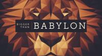 Bigger Than Babylon